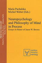 Neuropsychology and philosophy of mind in process : essays in honor of Jason W. Brown