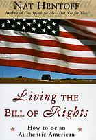 Living the Bill of Rights : how to be an authentic American