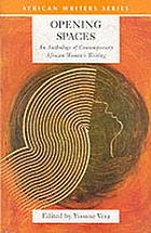 Opening spaces : an anthology of contemporary African women's writings
