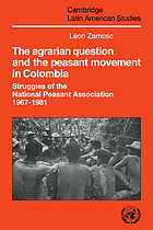 The agrarian question and the peasant movement in Colombia : struggles of the National Peasant Association, 1967-1981