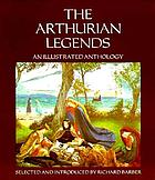 The Arthurian legends : an illustrated anthology