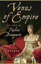 Venus of empire : the life of Pauline Bonaparte