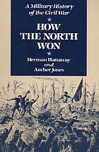 How the North won : a military history of the Civil War