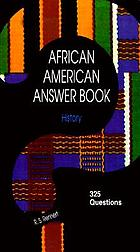 African American answer book, history : 325 questions drawn from the expertise of Harvard's Du Bois Institute