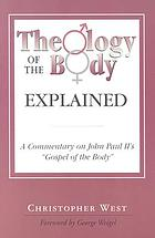 Theology of the body explained : a commentary on John Paul II's Man and woman He created them