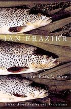 The fish's eye : essays about angling and the outdoors