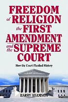 Freedom of religion, the First Amendment, and the Supreme Court : how the Court flunked history