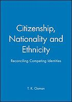 Citizenship, nationality, and ethnicity : reconciling competing identities