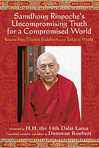 Samdhong Rinpoche : uncompromising truth for a compromised world