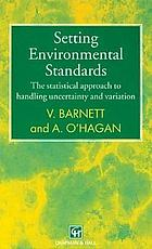 Setting environmental standards : the statistical approach to handling uncertainty and variation