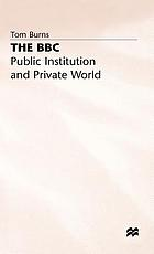 The BBC : public institution and private world