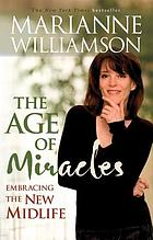 The age of miracles : embracing the new midlife