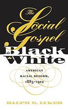 The social gospel in black and white : American racial reform, 1885-1912