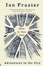 Gone to New York : travels in the big city