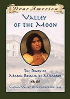 Valley of the Moon : the diary of Maria Rosalia de Milagros