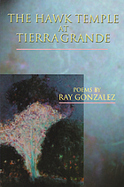 The hawk temple at Tierra Grande : poems