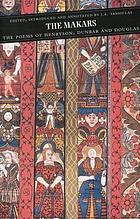 The Makars : the poems of Henryson, Dunbar, and Douglas
