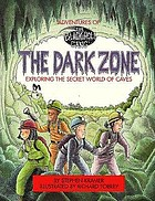 The dark zone : adventures of The Black Hole Gang : exploring the secret world of caves