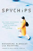 Spychips : how major corporations and government plan to track your every move with RFIDSpychips : how government and major corporations are tracking your every move