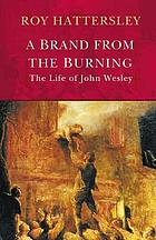 A brand from the burning : the life of John Wesley