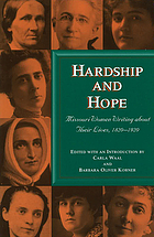 Hardship and hope : Missouri women writing about their lives, 1820-1920
