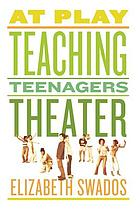 At play : teaching teenagers theater