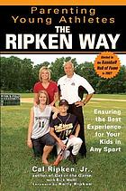 Parenting young athletes the Ripken way : ensuring the best experience for your kids in any sport