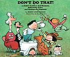 Don't do that! : a child's guide to bad manners, ridiculous rules, and inadequate etiquette