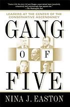 Gang of five : leaders at the center of the conservative ascendancy