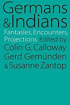 Germans and Indians : fantasies, encounters, projections