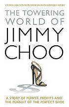The towering world of Jimmy Choo : a story of power, profits and the pursuit of the perfect shoe
