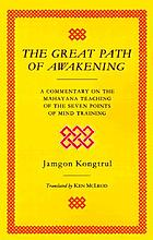 The great path of awakening : an easily accessible introduction for ordinary people : a commentary on the Mahayana teaching of the seven points of mind training