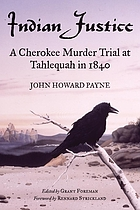 Indian justice : a Cherokee murder trial at Tahlequah in 1840