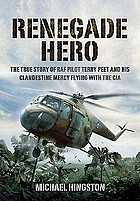 Renegade hero the true story of RAF pilot Terry Peet and his clandestine mercy flying with the CIA