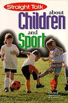 Straight talk about children and sport : advice for parents, coaches, and teachers