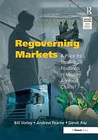 Regoverning markets a place for small-scale producers in modern agrifood chains?
