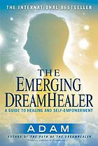 The emerging DreamHealer : a guide to healing and self-impowerment