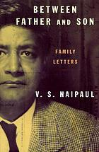 Between father and son : selected correspondence of V.S. Naipaul and his family, 1949-1953