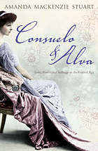 Consuelo & Alva : love and power in the gilded age