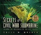 Secrets of a Civil War submarine : solving the mysteries of the H.L. Hunley