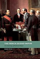 The French Second Empire : an anatomy of political power