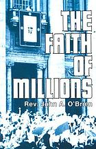 The faith of millions : the credentials of the Catholic religion