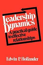 Leadership dynamics : a practical guide to effective relationships
