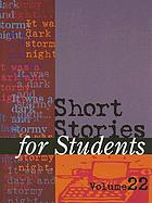 Short stories for students. Volume 22 : presenting analysis, context, and criticism on commonly studied short stories