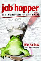 Job hopper : the checkered career of a down-market dilettante