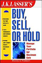 J.K. Lasser's buy, sell, or hold : manage your portfolio for maximum gain