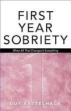 First-year sobriety : when all that changes is everything