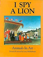 I spy a lion : animals in art