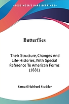 "Butterflies; their structure, changes and life-histories, with special reference to American forms. Being an application of the ""Doctrine of descent"" to the study of butterflies. With an appendix of practical instructions"