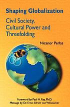 Shaping globalization : civil society, cultural power and threefolding